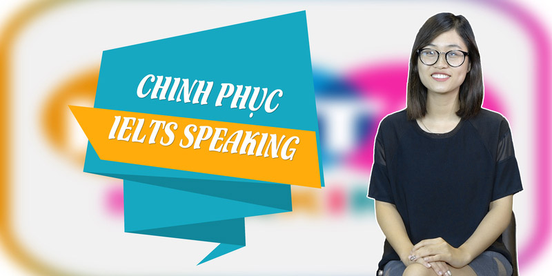Chiến thuật chinh phục IELTS Speaking